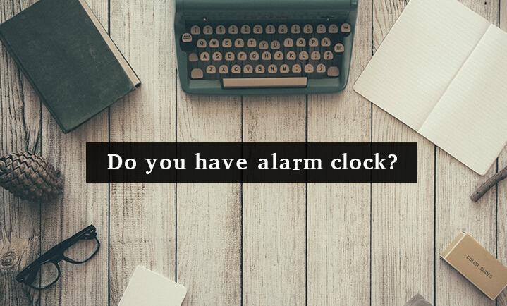 目覚まし時計を持っていますか?